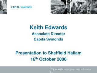 Keith Edwards Associate Director Capita Symonds Presentation to Sheffield Hallam