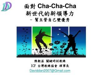 面對 Cha-Cha-Cha  新世代的新領導力 -  幫主管自己變優秀