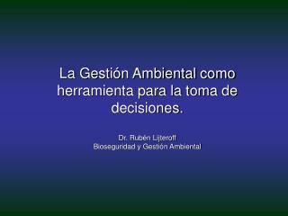 La Gestión Ambiental como herramienta para la toma de decisiones.  Dr. Rubén Lijteroff