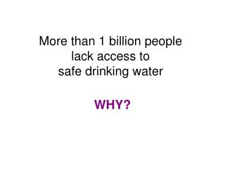 More than 1 billion people lack access to  safe drinking water
