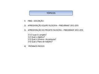 PIBID:  DESCRIÇÃO. APRESENTAÇÃO EQUIPE FILOSOFIA – PIBID/BRANT 2012-2013