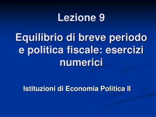 Lezione 9 Equilibrio di breve periodo e politica fiscale: esercizi numerici