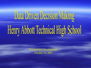 Data Driven Decision Making Henry Abbott Technical High School