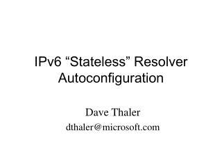 "IPv6  "" Stateless "" Resolver Autoconfiguration"