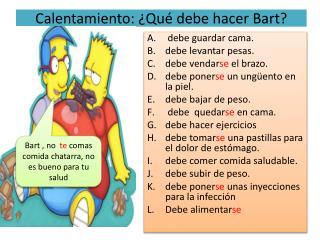 Calentamiento : ¿ Qué debe hacer  Bart?