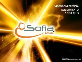 VIDEOCONFERENCIA ALISTAMIENTO  SOFIA PLUS