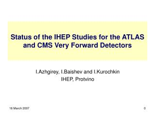 Status of the IHEP Studies for the ATLAS and CMS Very Forward Detectors
