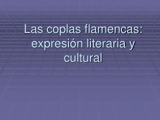 Las coplas flamencas: expresi�n literaria y cultural