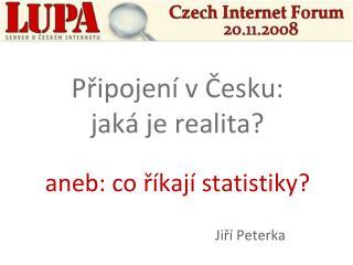 Připojení v Česku:  jaká je realita? aneb: co říkají statistiky?
