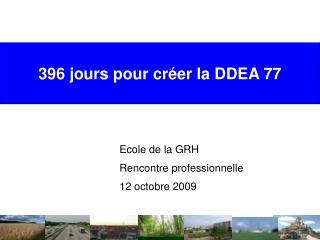 396 jours pour créer la DDEA 77