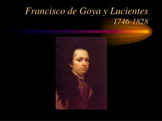 Francisco de Goya y Lucientes  1746-1828