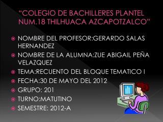 �COLEGIO DE BACHILLERES PLANTEL NUM.18 THILHUACA AZCAPOTZALCO�