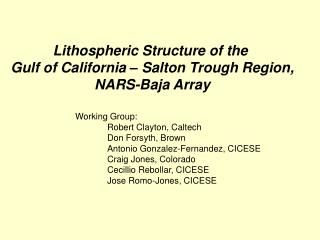 Lithospheric Structure of the  Gulf of California – Salton Trough Region,  NARS-Baja Array