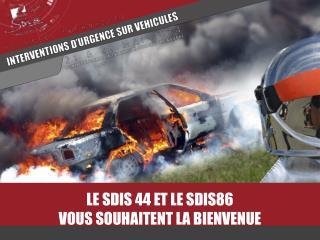 LE SDIS 44 ET LE SDIS86  VOUS SOUHAITENT LA BIENVENUE