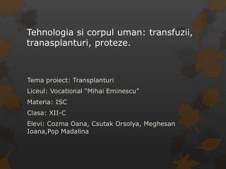 Tehnologia si corpul uman :  transfuzii ,  tranasplanturi ,  proteze .