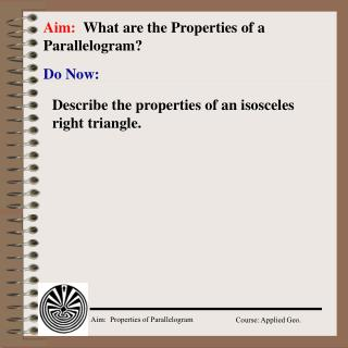 Aim:   What are the Properties of a Parallelogram?
