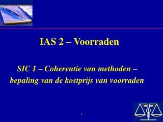 IAS 2 – Voorraden SIC 1 – Coherentie van methoden –  bepaling van de kostprijs van voorraden