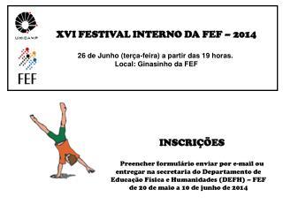 XVI FESTIVAL INTERNO DA FEF – 2014 26 de Junho (terça-feira) a partir das 19 horas.