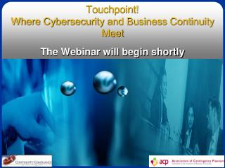 Touchpoint! Where Cybersecurity and Business Continuity Meet The Webinar will begin shortly