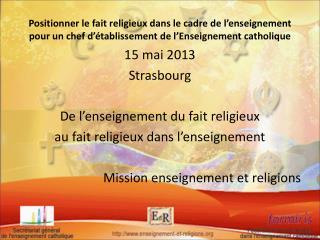 15 mai 2013 Strasbourg De l'enseignement du fait religieux au fait religieux dans l'enseignement