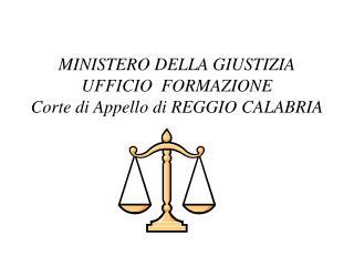 MINISTERO DELLA GIUSTIZIA UFFICIO  FORMAZIONE Corte di Appello di REGGIO CALABRIA