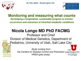 Nicola Longo MD PhD FACMG Professor and Chief Division of Medical Genetics, Department of Pediatrics, University of Utah