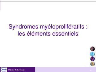 Syndromes myéloprolifératifs :  les éléments essentiels
