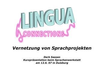 Vernetzung von Sprachprojekten Derk Sassen Kurzpräsentation beim Sprachenwerkstatt