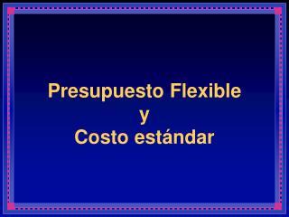 Presupuesto Flexible y Costo estándar