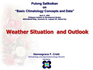 Pulong Saliksikan  on  Basic Climatology Concepts and Data   April 21, 2005 Philippine Institute for Development Studies