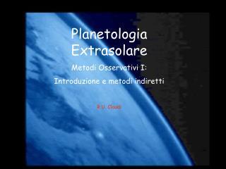 Planetologia  Extrasolare Metodi Osservativi I: Introduzione e metodi indiretti