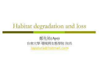 Habitat degradation and loss