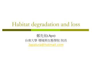Habitat degradation and loss