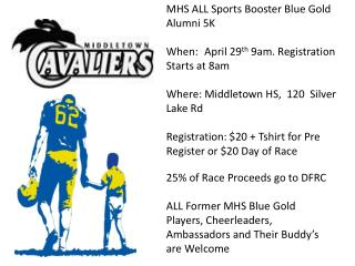 MHS ALL Sports Booster Blue Gold Alumni 5K When:	 April 29 th  9am. Registration Starts at 8am