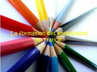 La formation des enseignants  en  France