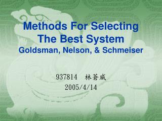 Methods For Selecting The Best System Goldsman, Nelson, & Schmeiser