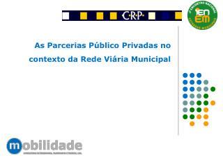 As Parcerias P�blico Privadas no contexto da Rede Vi�ria Municipal