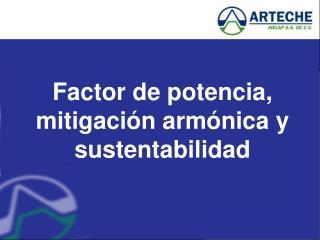Factor de potencia, mitigaci n arm nica y sustentabilidad