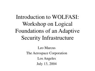 Introduction to WOLFASI: Workshop on Logical Foundations of an Adaptive Security Infrastructure
