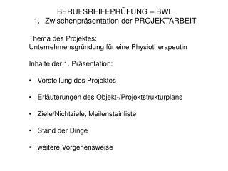 BERUFSREIFEPRÜFUNG – BWL Zwischenpräsentation der PROJEKTARBEIT Thema des Projektes: