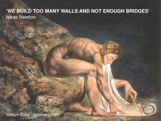 'WE BUILD TOO MANY WALLS AND NOT ENOUGH BRIDGES' Isaac Newton