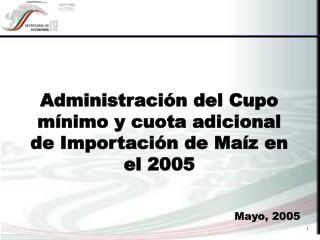 Administración del Cupo mínimo y cuota adicional de Importación de Maíz en el 2005