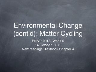 Environmental Change (cont � d); Matter Cycling
