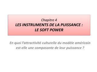 Chapitre 4  LES INSTRUMENTS DE LA PUISSANCE :  LE SOFT POWER