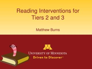 Reading Interventions for  Tiers 2 and 3 Matthew Burns