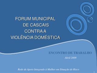 FORUM MUNICIPAL  DE CASCAIS  CONTRA A  VIOLÊNCIA DOMÉSTICA