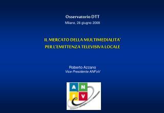 Osservatorio DTT  Milano, 26 giugno 2008 IL MERCATO DELLA MULTIMEDIALITA'