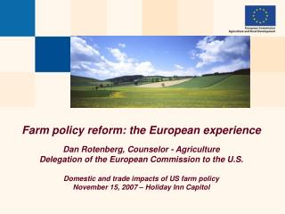 Farm policy reform: the European experience Dan Rotenberg, Counselor - Agriculture