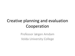 Creative planning and  evaluation Cooperation