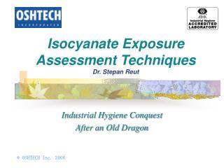 Isocyanate Exposure Assessment Techniques  Dr. Stepan Reut